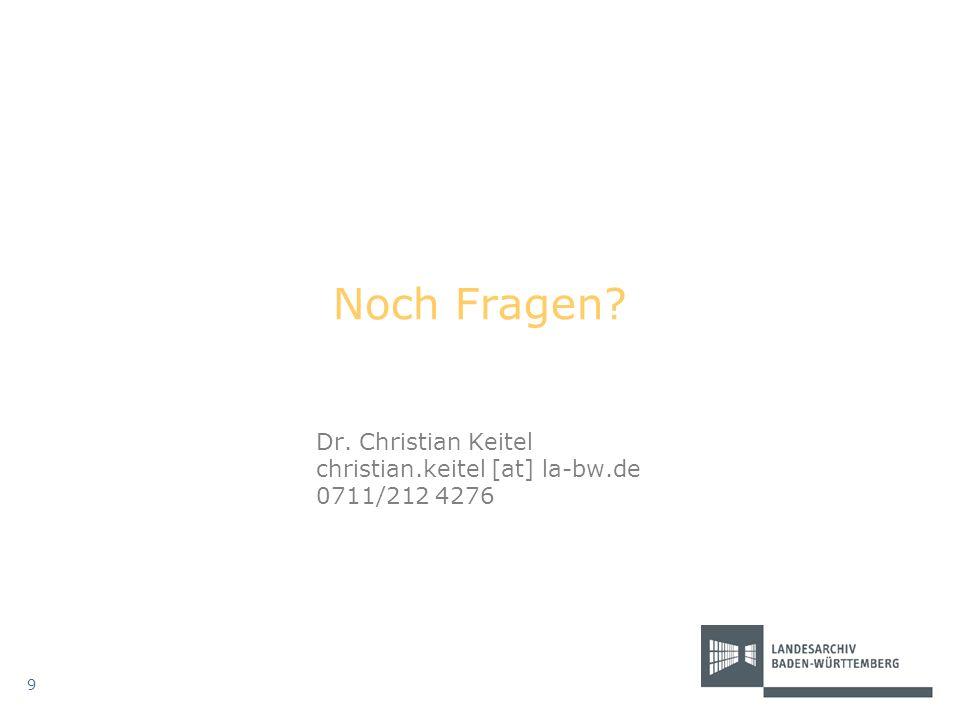 Noch Fragen Dr. Christian Keitel christian.keitel [at] la-bw.de 0711/212 4276 9